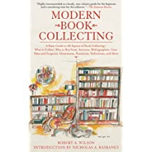 Modern Book Collecting: A Basic Guide to All Aspects of Book Collecting: What to Collect, Who to Buy from, Auctions, Bibliographies, Care, Fakes and Forgeries, ... Donations, Definitions, and More