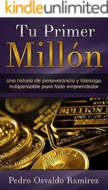 Tu Primer Millon: Una historia de perseverancia y liderazgo indispensable para todo emprendedor.