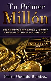 Tu Primer Millon: Una historia de perseverancia y liderazgo indispensable para todo emprendedor. de [Ramírez, Pedro Osvaldo]