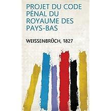 Projet du code pénal du royaume des Pays-Bas (French Edition)