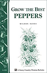 Grow the Best Peppers: Storey's Country Wisdom Bulletin A-138 (Storey Publishing Bulletin)