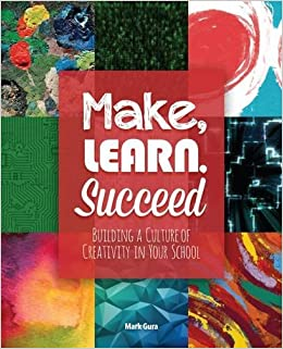 Book Make, Learn, Succeed: Building a Culture of Creativity in Your School