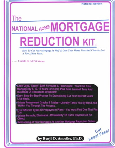 (The National Home Mortgage Reduction Kit: How to Cut Your Mortgage in Half & Own Your Home Free and Clear in Just a Few Short)