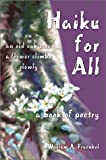 Haiku for All:A Book of Poetry, William A. Fraenkel, 0595652174