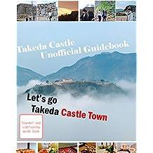 Let's go  Takeda Castle Town: Takeda Castle Unofficial Guidebook