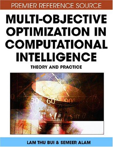 Multi-Objective Optimization in Computational Intelligence: Theory and Practice by Lam Thu Bui, Publisher : IGI Global