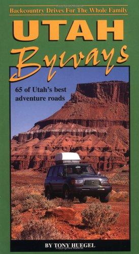 Utah Byways  65 Of Utah's Best Adventure Roads  Backcountry Byways