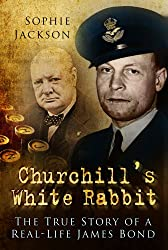 Churchill's White Rabbit: The True Story of a Real-Life James Bond