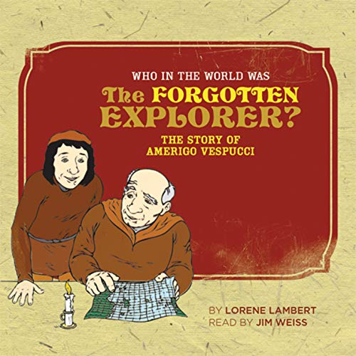 Who in the World Was The Forgotten Explorer?: The Story of Amerigo Vespucci: Audiobook
