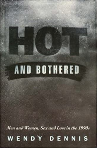 Book Hot and Bothered: Men and Women, Sex and Love in the 1990s