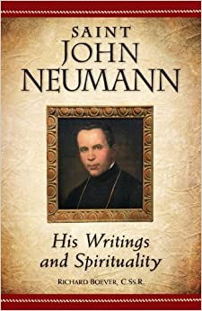 Book Saint John Neumann : His Writings and Spirituality by Rev Richard Boever CSsR PhD (2010-10-01)