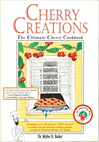 cherry creations the ultimate cherry cookbook myles h bader