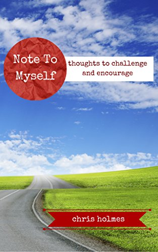 Note To Myself: Thoughts to Challenge and Encourage