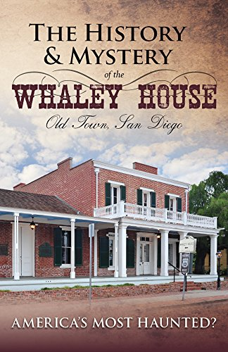 The History & Mystery of the Whaley House, Old Town San Diego