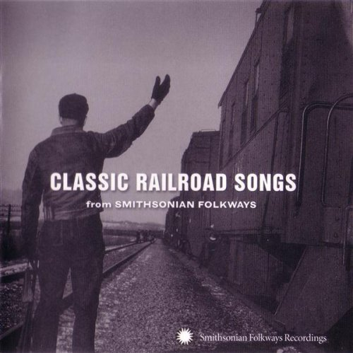 Classic Railroad Songs From Smithsonian - Classic Songs Railroad