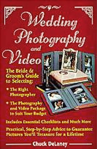 Wedding Photography and Video: The Bride and Groom's Guide