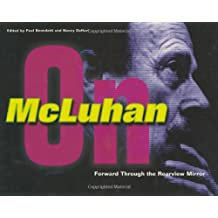 Forward Through the Rearview Mirror: Reflections on and by Marshall McLuhan