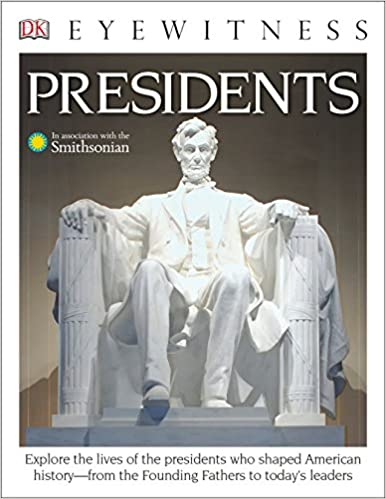Dk Eyewitness Books: Presidents: Explore The Lives Of The Presidents Who Shaped American History From The Founding Fathers To Today's Leaders Descargar PDF
