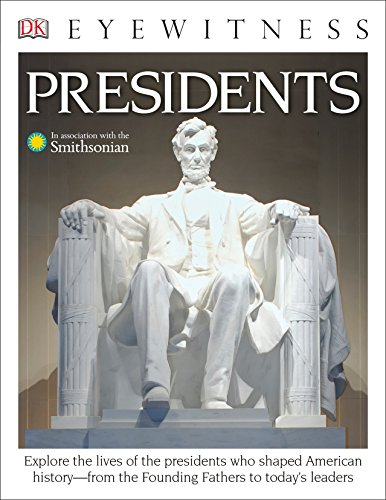 DK Eyewitness Books: Presidents: Explore the Lives of the Presidents Who Shaped American History from the Foundin from the Founding Fathers to Today's Leaders