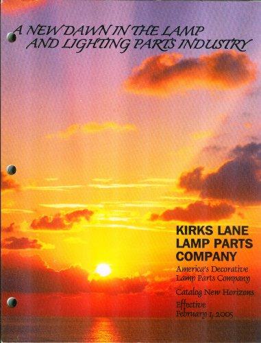 Kirks Lane Lamp Parts Company, Inc. Catalog New Horizons, Effective February 1, (Lamp Light Lane Design)