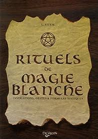 Rituels de magie blanche : Invocations, gestes et formules magiques par Lucia Pavesi