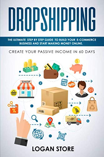 DROPSHIPPING: The Ultimate step by step Guide to build your E-Commerce Business and Start making Money Online. Create your Passive Income in 60 days.