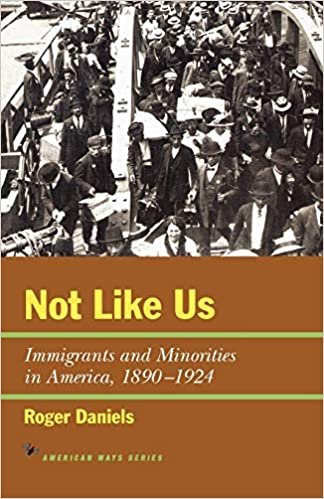 Not Like Us: Immigrants and Minorities in America, 1890-1924 ...