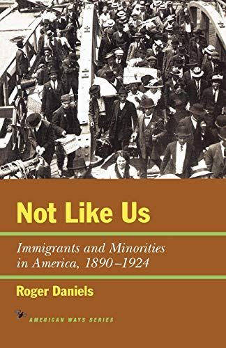 Not Like Us: Immigrants and Minorities in America, 1890–1924 (American Ways)