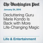 Decluttering Guru Marie Kondo Is Back with More Life-Changing Magic   Anna Fifield