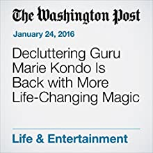 Decluttering Guru Marie Kondo Is Back with More Life-Changing Magic Other by Anna Fifield Narrated by Jill Melancon