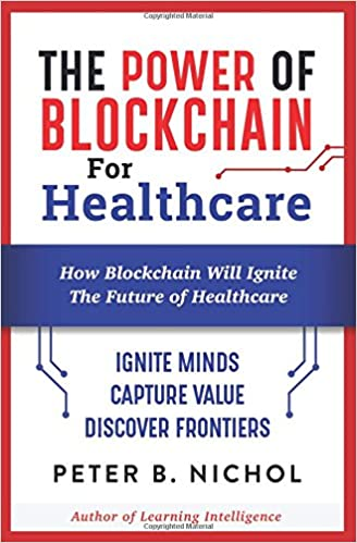 Book The Power of Blockchain for Healthcare: How Blockchain Will Ignite The Future of Healthcare