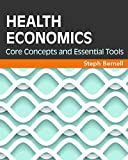 Health Economics: Core Concepts and Essential Tools (Gateway to Healthcare Management)