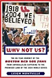 img - for Why Not Us?: The 86-year Journey of the Boston Red Sox Fans From Unparalleled Suffering to the Promised Land of the 2004 World Series book / textbook / text book