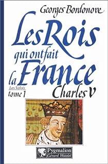 Les rois qui ont fait la France - Les Valois, tome 2 : Charles V par Bordonove