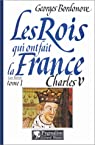 Les rois qui ont fait la France 08 - Les Valois 02 - Charles V, le Sage par Bordonove