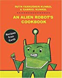 An Alien Robot's Cookbook, Ruth Fankushen Kunkel, 1448605091