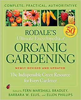 Rodaleu0027s Ultimate Encyclopedia Of Organic Gardening: The Indispensable  Green Resource For Every Gardener (Rodale Organic Gardening): Fern Marshall  Bradley: ...