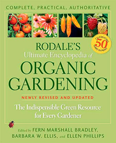 Rodale's Ultimate Encyclopedia of Organic Gardening: The Indispensable Green Resource for Every Gardener (Rodale Organic Gardening) 51N9KlW8LCL