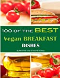 100 of the Best Vegan Breakfast Dishes, Alexander Trost and Vadim Kravetsky, 1484168321