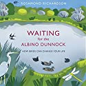 Waiting for the Albino Dunnock: How birds can change your life Audiobook by Rosamond Richardson Narrated by Jane Whittenshaw