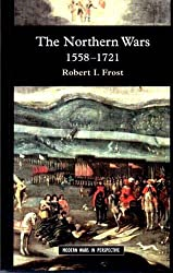 The Northern Wars: War, State and Society in Northeastern Europe, 1558 - 1721 (Modern Wars In Perspective)