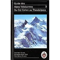 Guide des Alpes Valaisannes, volume 3 : Du Col Collon au Theodulpass