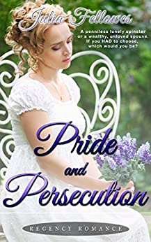 REGENCY ROMANCE: Pride and Persecution (A Clean Historical Love Story) by [Fellowes, Julia]