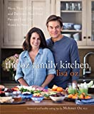 The Oz Family Kitchen: More Than 100 Simple and Delicious Real-Food Recipes from Our Home to Yours : A Cookbook
