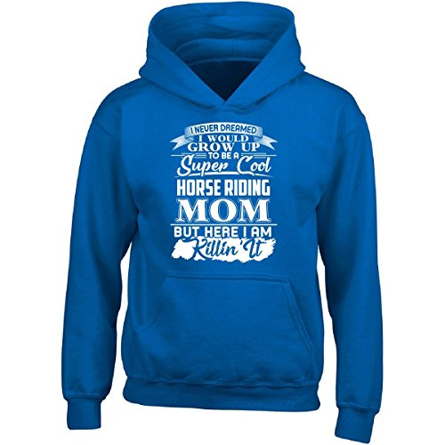 I Never Dreamed I Would Grow Up To Be A Horse Riding Mom - Adult Hoodie M Royal