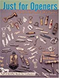 Just for Openers: A Guide to Beer, Soda & Other Openers (A Schiffer Book for Collectors)