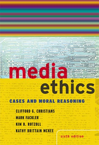 Media Ethics: Cases and Moral Reasoning (6th Edition)