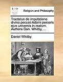 Tractatus de Imputatione Divina Peccati Adami Posteris Ejus Universis in Reatum Authore Dan Whitby, Daniel Whitby, 1140760777