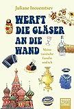 Werft die Gläser an die Wand: Meine russische Familie und ich (Lübbe Sachbuch)