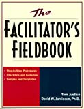 img - for The Facilitator's Fieldbook: Step-by-Step Procedures * Checklists and Guidelines * Samples and Templates book / textbook / text book